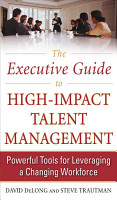 The Executive Guide to High Impact Talent Management  Powerful Tools for Leveraging a Changing Workforce PDF