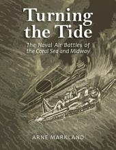 Turning the Tide: The Naval Air Battles of the Coral Sea and Midway