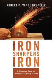 Iron Sharpens Iron: A Discussion Guide for Twenty-First-Century Seekers