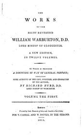 The Works of the Right Reverend William Warburton, D.D., Lord Bishop of Gloucester: Volume 1