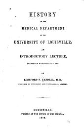 History of the Medical Department of the University of Louisville: An Introductory Lecture, Delivered November 1st, 1852