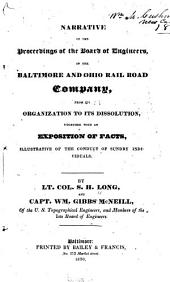 Narrative of the Proceedings of the Board of Engineers: Of the Baltimore and Ohio Rail Road Company, from Its Organization to Its Dissolution, Together with an Exposition of Facts, Illustrative of the Conduct of Sundry Individuals