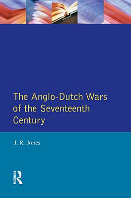 The Anglo Dutch Wars of the Seventeenth Century PDF