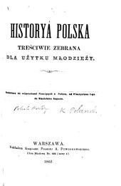Historya Polska treściwie zebrana dla użytku młodzieży