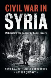 Civil War in Syria: Mobilization and Competing Social Orders