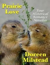 Prairie Love: Four Historical Romance Novellas