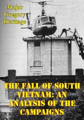The Fall Of South Vietnam: An Analysis Of The Campaigns