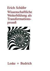 Wissenschaftliche Weiterbildung als Transformationsprozeß: Theoretische, konzeptionelle und empirische Aspekte