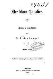 Der blaue Cavalier: Roman in drei Bänden. 1