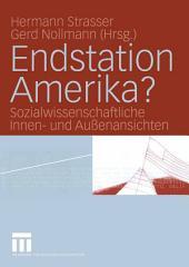 Endstation Amerika?: Sozialwissenschaftliche Innen- und Außenansichten