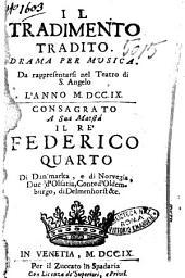 Il tradimento tradito. Drama per musica. Da rappresentarsi nel teatro di S. Angelo l'anno 1709. Consagrato a sua maestá il re' Federico quarto di Danimarka, e di Norvegia, ... [Francesco Silvani]