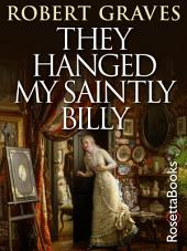 They Hanged My Saintly Billy: The Life and Death of Dr. William Palmer