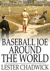Baseball Joe Around the World: Pitching on a Grand Tour
