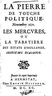 La Pierre de touche politique. Novembre 1690. Les Mercures ou la Tabatière des Estats d'Hollande. Seizième dialogue