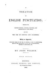 A Treatise on English Punctuation: Designed for Letter-writers, Authors, Printers, and Correctors of the Press, and for the Use of Schools and Academies : with an Appendix, Containing Rules on the Use of Capitals, a List of Abbreviations, Hints on the Preparation of Copy and on Proof-reading, Specimen of Proof-sheet, Etc