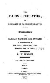 The Paris spectator; or, L'hermite de la Chaussée-d'Antin [by V.J.É. de Jouy] tr. by W. Jerdan