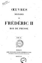 Oeuvres de Frédéric Le Grand: Oeuvres militaires de Frédéric 2. roi de Prusse. 3, Volume30