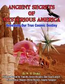 Ancient Secrets of Mysterious America  Revealing Our True Cosmic Destiny PDF