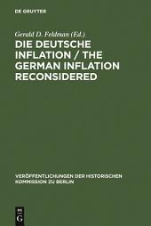 Die Deutsche Inflation / The German Inflation Reconsidered: Eine Zwischenbilanz / A Preliminary Balance