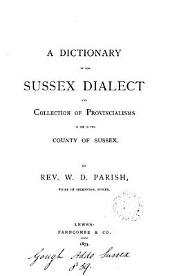 A Dictionary of the Sussex Dialect and Collection of Provincialisms in Use in the County of Sussex PDF