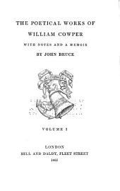 The Poetical Works of William Cowper: With Notes and a Memoir by John Bruce, Volume 3