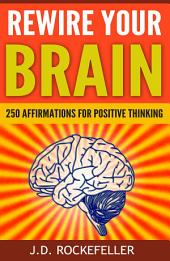Rewire Your Brain: 250 Affirmations for Positive Thinking
