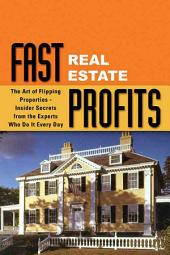Fast Real Estate Profits in Any Market: The Art of Flipping Properties-- Insider Secrets from the Experts who Do it Every Day, Volume 978, Issues 0-910669