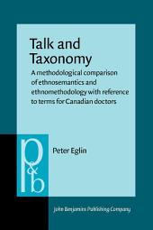 Talk and Taxonomy: A methodological comparison of ethnosemantics and ethnomethodology with reference to terms for Canadian doctors
