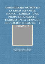APRENDIZAJE MOTOR EN LA EDAD INFANTIL: MARCO TEÓRICO UNA PROPUESTA PARA SU TRABAJO EN LA ETAPA DE EDUCACIÓN INFANTIL Y PRIMARIA