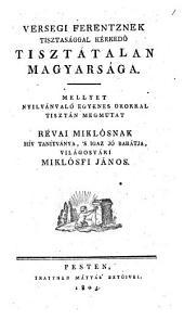 Versegi Ferencznek tisztasággal kérkedö tisztátalan Magyarországa, etc