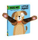 Hug Me Little Puppy: Finger Puppet Book