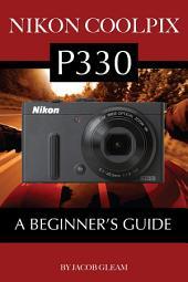Nikon Coolpix P330: A Beginner's Guide
