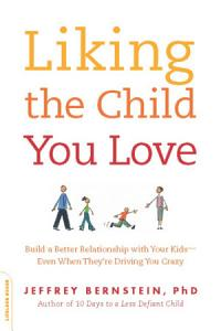 Liking the Child You Love Book