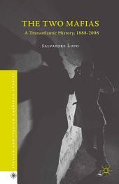 The Two Mafias: A Transatlantic History, 1888-2008