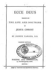 Ecce Deus: essays [by J. Parker] on the life and doctrine of Jesus Christ; with controversial notes on [sir J.R. Seeley's] 'Ecce homo'.