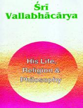 Sri Vallabhacharya: His Life, Religion & Philosophy