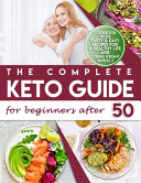 The Complete Keto Guide for Beginners After 50 PDF