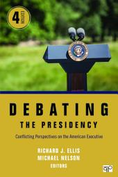 Debating the Presidency: Conflicting Perspectives on the American Executive, Edition 4