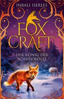 Foxcraft     Der K  nig der Schneew  lfe PDF