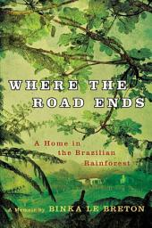 Where the Road Ends: A Home in the Brazilian Rainforest