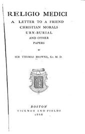 Religio Medici: A Letter to a Friend; Christian Morals; Urn Burial & Other Papers