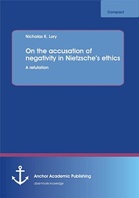 On the Accusation of Negativity in Nietzsche s Ethics PDF