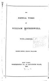 The Poetical Works of William Motherwell: With a Memoir
