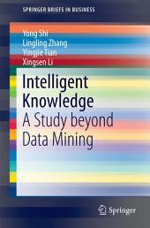 Intelligent Knowledge: A Study beyond Data Mining