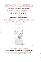 Homeri Odyssea: latinis versibus expressa a Bernardo Zamagna Ragusino ad optimum principem Petrum Leopoldum austriacum &c. &c. &c