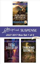 Harlequin Love Inspired Suspense July 2017 - Box Set 1 of 2: Bounty Hunter\Fatal Cover-Up\Tracking Secrets