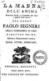 La manna dell'anima esercizio facile, e fruttuoso per tutti i giorni dell'anno del padre Paolo Segneri della Compagnia di Gesu bimestre primo (-sesto): Volume 1