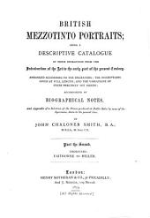 British Mezzotinto Portraits: Being a Descriptive Catalogue of These Engravings from the Introduction of the Art to the Early Part of the Present Century. Arranged According to the Engravers; the Inscriptions Given at Full Length; and the Variations of State Precisely Set Forth; Accompanied by Biographical Notes, and Appendix of a Selection of the Prices Produced at Public Sales by Some of the Specimens, Down to the Present Time, Volume 2