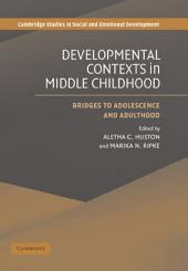 Developmental Contexts in Middle Childhood: Bridges to Adolescence and Adulthood