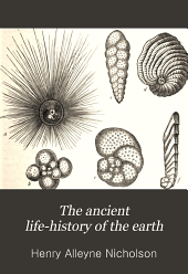 The Ancient Life-history of the Earth: A Comprehensive Outline of the Principles and Leading Facts of Palæontological Science